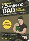 Pocket Commando Dad: Advice for New Recruits to Fatherhood: From Birth to 12