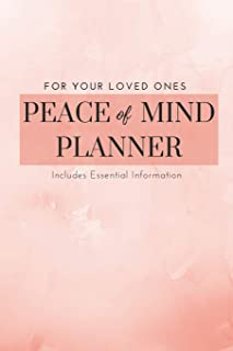 Peace Of Mind Planner & Will Workbook: Essential Information & Instructions For Loved Ones & Caretakers; Guided Handbook On Important Financial, ... Funeral Matters; Personal Wishes & Last Words