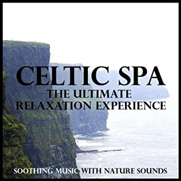 Celtic Spa - The Ultimate Relaxation Experience (Soothing Music with Nature Sounds)