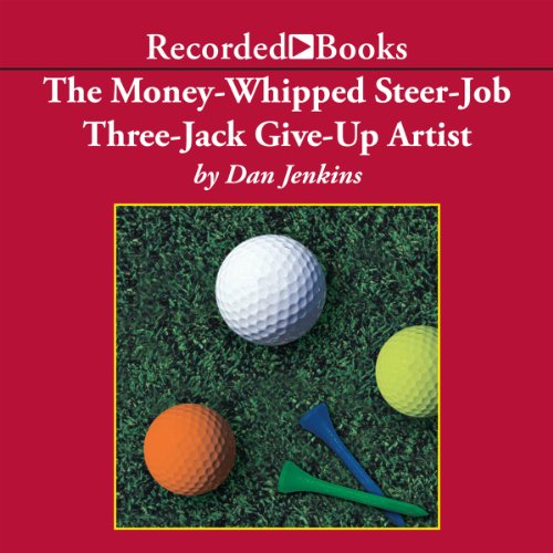 The Money-Whipped Steer-Job Three-Jack Give-Up Artist audiobook cover art