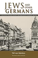 Jews and Other Germans: Civil Society, Religious Diversity, and Urban Politics in Breslau, 1860-1925 (George L. Mosse Series in Modern European Cultural and Intellectual History)