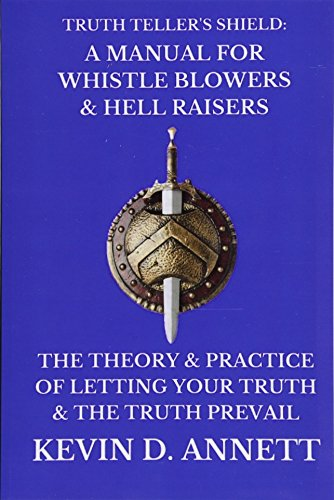 Truth Teller's Shield: A Manual for Whistle Blowers & Hell Raisers: The Theory & Practice of Letting Your Truth & The Truth Prevail