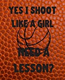 Yes I Shoot Like a Girl Need a Lesson?: 120 Page College Ruled Basketball Theme School Composition Notebook Journal for Children, Teens, and Students of All Ages - Brain Builder Books