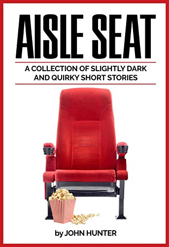 Aisle Seat: A collection of slightly dark and quirky short stories (English Edition)