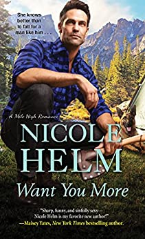 Want You More (A Mile High Romance Book 3) by [Nicole Helm]