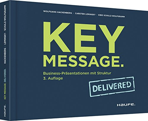 Key Message. Delivered: Business-Präsentationen mit Struktur (Haufe Fachbuch)
