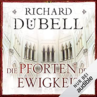 Die Pforten der Ewigkeit                   Autor:                                                                                                                                 Richard Dübell                               Sprecher:                                                                                                                                 Reinhard Kuhnert                      Spieldauer: 27 Std. und 40 Min.     442 Bewertungen     Gesamt 4,1