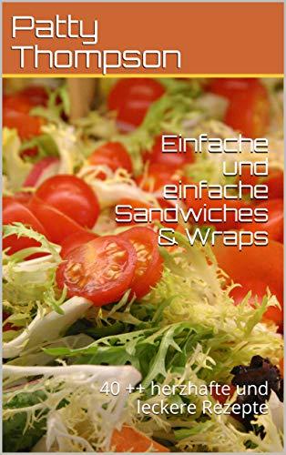 Einfache und einfache Sandwiches & Wraps: 40 ++ herzhafte und leckere Rezepte