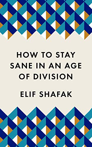 How to Stay Sane in an Age of Division: Elif Shafak