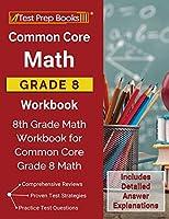 Common Core Math Grade 8 Workbook: 8th Grade Math Workbook for Common Core Grade 8 Math [Includes Detailed Answer Explanations]