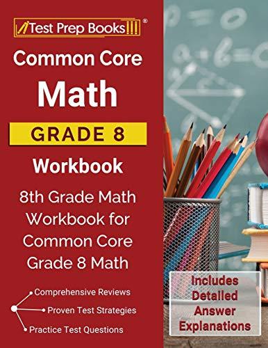 Common Core Math Grade 8 Workbook: 8th Grade Math Workbook for Common Core Grade 8 Math [Includes De