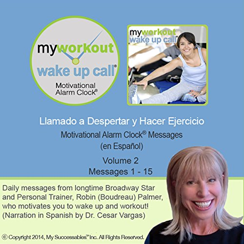My Workout Wake UP Call (R) Messages en Español Llamado a Despertar y Hacer Ejercicio Volume 2     Motivating Morning Messages from a Personal Trainer (in Spanish)              By:                                                                                                                                 Robin B. Palmer                               Narrated by:                                                                                                                                 Dr. Cesar Vargas                      Length: 1 hr and 47 mins     Not rated yet     Overall 0.0