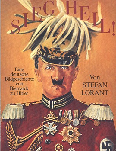 Sieg Heil! Eine deutsche Bildgeschichte von Bismarck zu Hitler