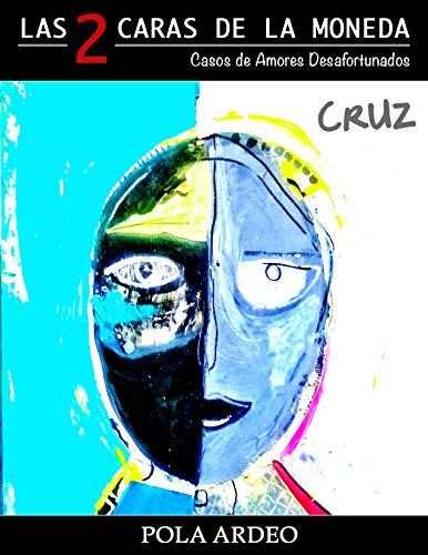 Las dos caras de la moneda: Cruz. Casos de amores desafortunados.