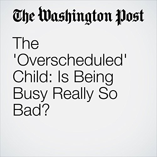 The 'Overscheduled' Child: Is Being Busy Really So Bad? copertina