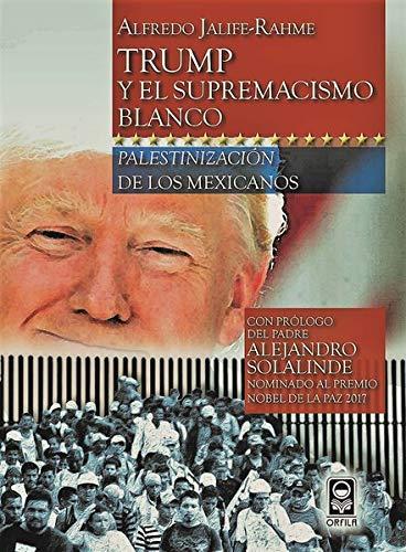 Trump y el supremacismo blanco: palestinización de los mexicanos (Geopolítica y dominación)
