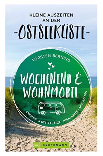 Wochenend und Wohnmobil. Kleine Auszeiten an der Ostseeküste.: Die besten Camping- und Stellplätze, alle Highlights und Aktivitäten. NEU 2020. (Wochenend & Wohnmobil)