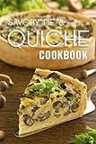 The Savory Pie & Quiche Cookbook: The 50 Most Delicious Savory Pie & Quiche Recipes