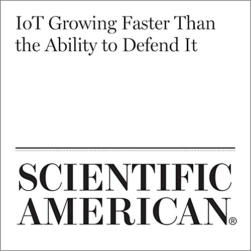 IoT Growing Faster Than the Ability to Defend It audiobook cover art