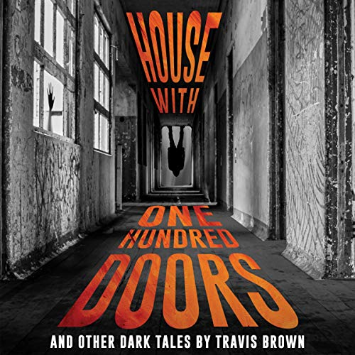 House with One Hundred Doors: And Other Dark Tales Audiobook By Travis Brown cover art