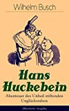 Hans Huckebein - Abenteuer des Unheil stiftenden Unglücksraben (Illustrierte Ausgabe): Eine Bildergeschichte des Autors von 'Max und Moritz', 'Plisch und Plum' und 'Die fromme Helene'