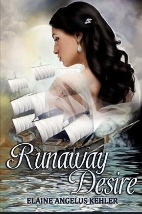 Runaway Desire by Elaine Angelus Kehler (2015-03-22)