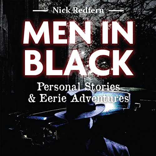 Men in Black     Personal Stories and Eerie Adventures              By:                                                                                                                                 Nick Redfern                               Narrated by:                                                                                                                                 Morley Shulman                      Length: 5 hrs and 50 mins     33 ratings     Overall 3.5