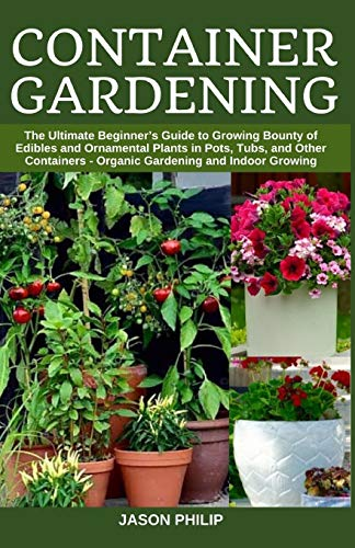 Container Gardening: The Ultimate Beginners Guide to Growing Bounty of...