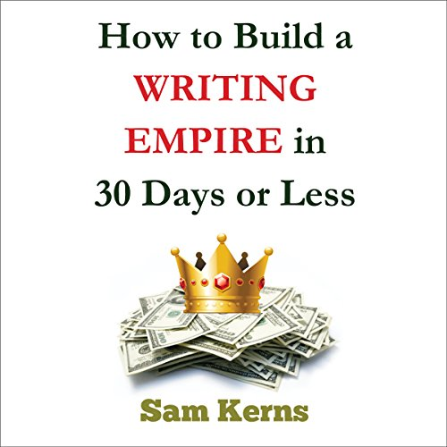 How to Build a Writing Empire in 30 Days or Less audiobook cover art