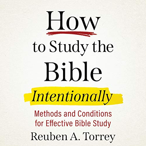 How to Study the Bible Intentionally (Updated Edition) Audiobook By R. A. Torrey cover art
