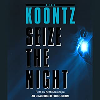 Seize the Night                   By:                                                                                                                                 Dean Koontz                               Narrated by:                                                                                                                                 Keith Szarabajka                      Length: 13 hrs and 59 mins     1,659 ratings     Overall 4.4