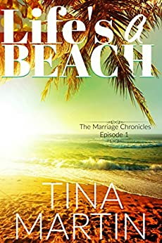 Life's A Beach (The Marriage Chronicles Book 1) by [Tina Martin]