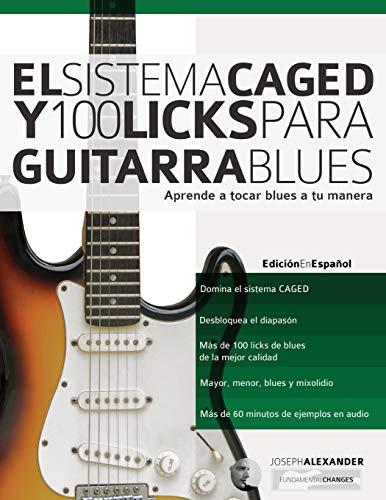 El Sistema CAGED Y 100 Licks Para Guitarra Blues: Aprende a tocar blues a tu manera: 4