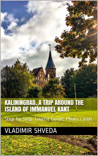 Kaliningrad. A Trip Around The Island Of Immanuel Kant: Step-by-Step Tourist Guide: Photo Comic (English Edition)