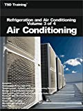 Refrigeration and Air Conditioning Volume 3 of 4 - Air Conditioning: Includes Undesirable Properties, Temperature, Duct System, Controls, Evaporative Cooling, ... and Heat Pumps (English Edition)