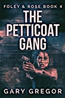 The Petticoat Gang: Large Print Edition (Foley and Rose)