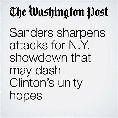 Sanders Sharpens Attacks for N.Y. Showdown That May Dash Clinton's Unity Hopes cover art