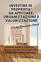 Investire in Proprieta' Da Affittare: ORGANIZZAZIONE e VALORIZZAZIONE . DOUBLE BOOK The Real Estate Investor and the best professional for investing (ITALIAN VERSION) Disegnare proprietà residenziali, gestione strategica, investimenti per raggiungere la