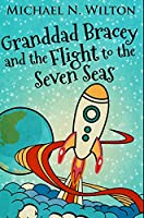 Granddad Bracey And The Flight To The Seven Seas: Premium Hardcover Edition
