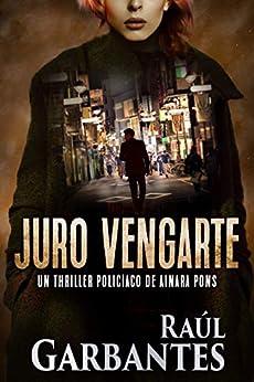 Juro vengarte: Un thriller policíaco (Agente especial Ainara Pons nº 1) de [Raúl Garbantes, Giovanni Banfi]