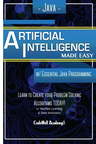 Java Artificial Intelligence: Made Easy, w/ Java Programming; Learn to Create your * Problem Solving * Algorithms! TODAY! w/ Machine Learning & Data ... engineering, r programming, iOS development)