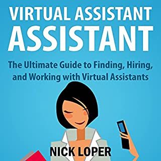 Virtual Assistant Assistant: The Ultimate Guide to Finding, Hiring, and Working with Virtual Assistants audiobook cover art