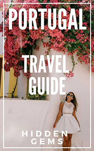 Hidden Gems of PORTUGAL 2020- Locals Complete Travel Guide for Portugal: 5 TRAVEL Guides in 1 : Porto , Lisbon, Algarve, Madeira, Azores (English Edition)