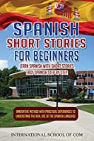 Spanish Short Stories for Beginners: Learn Spanish with Short Stories. Innovative Step By Step Quick & Easy Method with practical experiences to understand the real use of the Hispanic language. (Learn Spanish Ed. 2021)