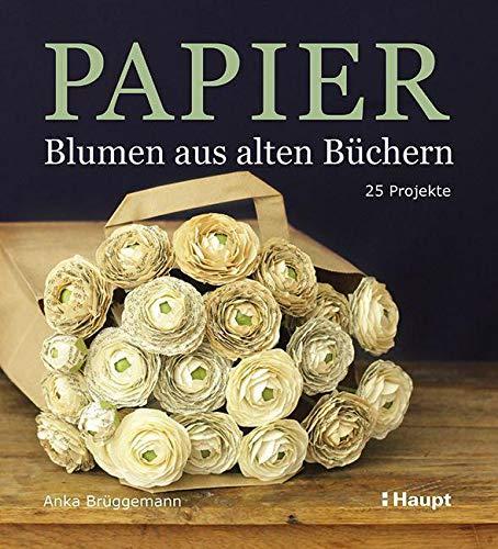Papier-Blumen aus alten Büchern: 25 Projekte
