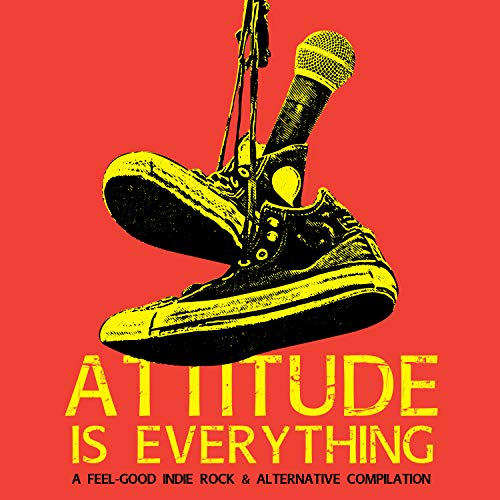 Attitude Is Everything – A Feel-Good Indie Rock & Alternative Compilation