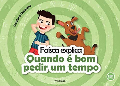 Faísca explica: Quando é bom pedir um tempo (Portuguese Edition)
