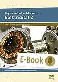 Physik selbst entdecken: Elektrizität 2: Differenzierte Materialien für Freiarbeit und Stationenlernen (9. und 10. Klasse) (Entdeckender Unterricht in der SEK I)