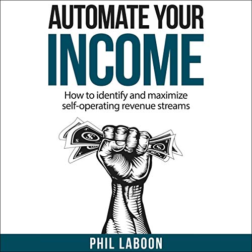 Automate Your Income: How to Identify and Maximize Self-Operating Revenue Streams  By  cover art