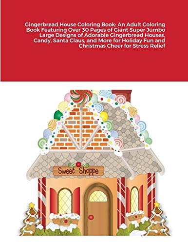 Gingerbread House Coloring Book: An Adult Coloring Book Featuring Over 30 Pages of Giant Super Jumbo Large Designs of Adorable Gingerbread Houses, ... Fun and Christmas Cheer for Stress Relief